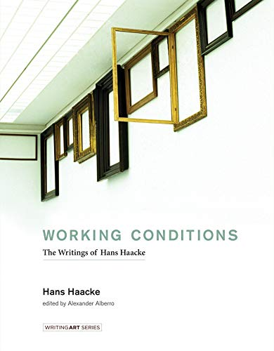 9780262034838: Working Conditions: The Writings of Hans Haacke (Writing Art)