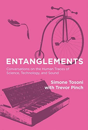 9780262035279: Entanglements: Conversations on the Human Traces of Science, Technology, and Sound (MIT Press)