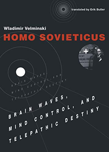 Homo Sovieticus: Brain Waves, Mind Control, and: Velminski, Wladimir