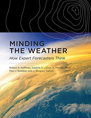 9780262036061: Minding the Weather: How Expert Forecasters Think (MIT Press)