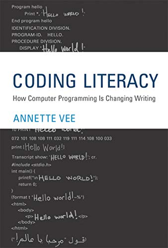 Coding Literacy: How Computer Programming Is Changing: Annette Vee