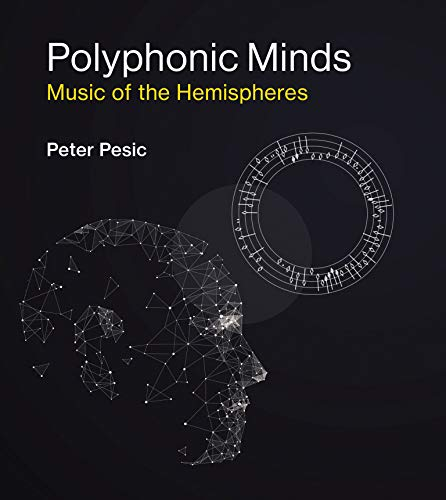Polyphonic Minds: Music of the Hemispheres (MIT Press): Peter Pesic