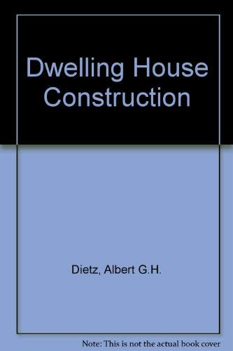 Dwelling House Construction: Dietz, Albert G.H.
