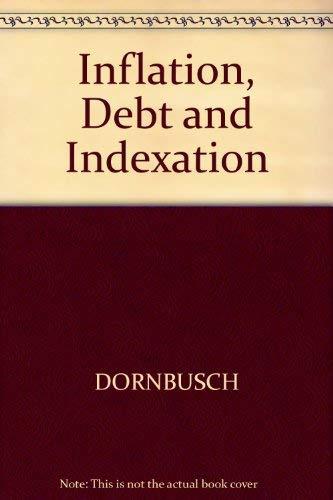 Inflation, Debt, and Indexation.: Dornbusch, Rudiger ; Simonsen, M H [Eds]
