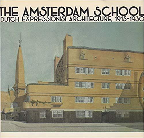9780262040747: The Amsterdam School: Dutch Expressionist Architecture, 1915-1930