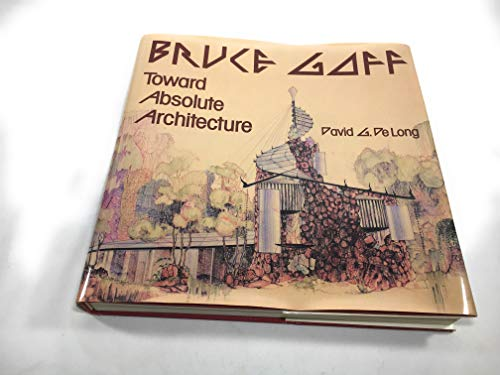 9780262040976: Bruce Goff: Toward Absolute Architecture