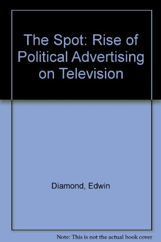 9780262041300: The Spot: The Rise of Political Advertising on Television