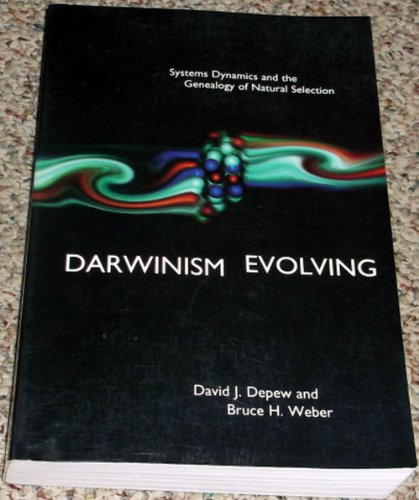 DARWINISM EVOLVING: SYSTEMS DYNAMICS AND THE GENEALOGY: David J. Depew
