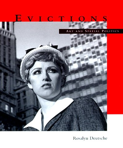 Evictions: Art and Spatial Politics (The Graham Foundation / MIT: Deutsche, Rosalyn