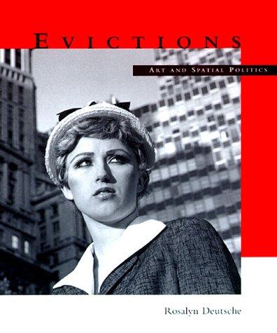 Evictions: Art and Spatial Politics (The Graham: Deutsche, Rosalyn