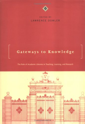 9780262041591: Gateways to Knowledge: The Role of Academic Libraries in Teaching, Learning, and Research
