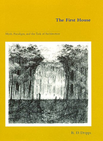 9780262041638: The First House: Myth, Paradigm, and the Task of Architecture
