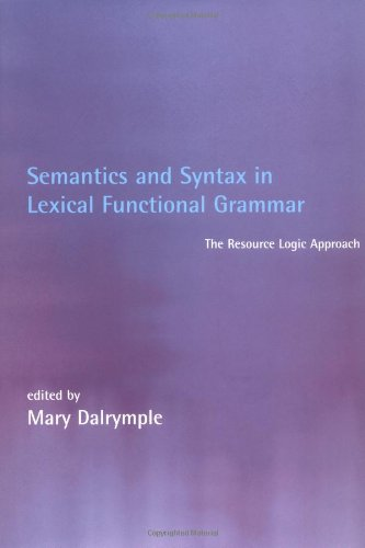 9780262041713: Semantics and Syntax in Lexical Functional Grammar: The Resource Logic Approach (Language, Speech, and Communication)