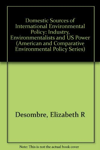 9780262041799: Domestic Sources of International Environmental Policy: Industry, Environmentalists, and U.S. Power (American and Comparative Environmental Policy)
