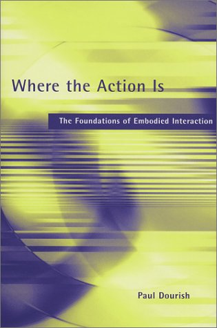 9780262041966: Where the Action Is: The Foundations of Embodied Interaction