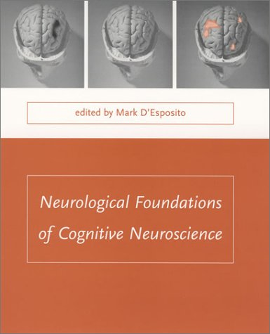 Neurological foundations of cognitive neuroscience.: D'Esposito, Mark (ed.)