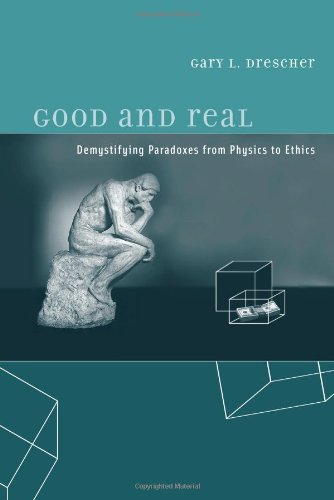 9780262042338: Good and Real: Demystifying Paradoxes from Physics to Ethics (MIT Press)