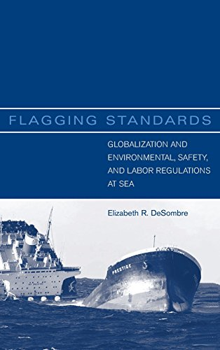 Flagging Standards: Globalization and Environmental, Safety, and Labor Regulations at Sea (Hardback...