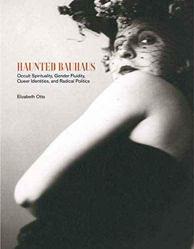 9780262043298: Haunted Bauhaus: Occult Spirituality, Gender Fluidity, Queer Identities, and Radical Politics