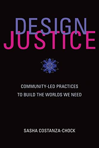 9780262043458: Design Justice: Community-Led Practices to Build the Worlds We Need (Information Policy)