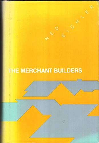 The Merchant Builders: Eichler, Ned P.