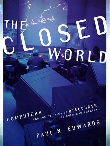 9780262050517: The Closed World: Computers and the Politics of Discourse in Cold War America