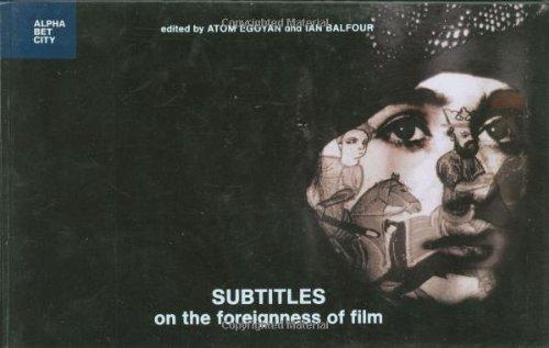 Subtitles: On the Foreignness of Film (Alphabet: Egoyan, Atom [Editor];