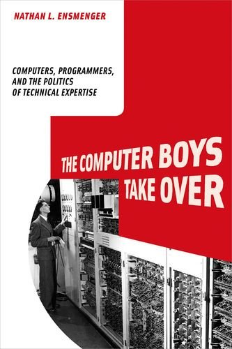 9780262050937: The Computer Boys Take Over: Computers, Programmers, and the Politics of Technical Expertise (History of Computing)