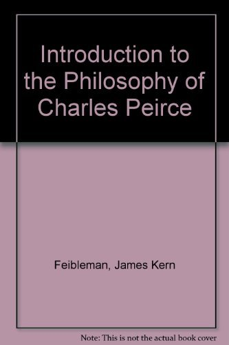 An Introduction to Peirce's Philosophy: Interpreted as: Feibleman, James K.