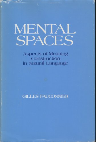 Mental spaces : aspects of meaning construction in natural language / Gilles Fauconnier: ...