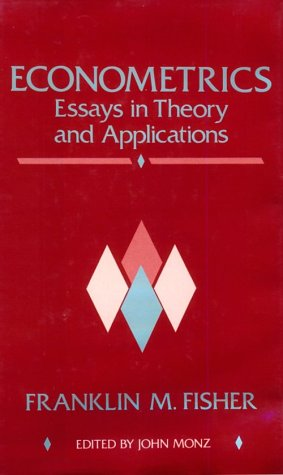 MONZ, J. (ed.). Econometrics. Essays in theory and applications. Collected papers of F.M. Fisher.: ...
