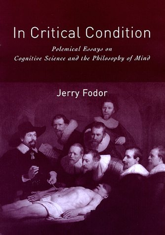In Critical Condition: Polemical Essays on Cognitive Science and the Philosophy of Mind (Representation and Mind series) (9780262061988) by Jerry A. Fodor