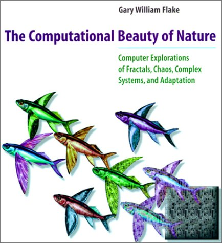 9780262062008: The Computational Beauty of Nature: Computer Explorations of Fractals, Chaos, Complex Systems, and Adaptation