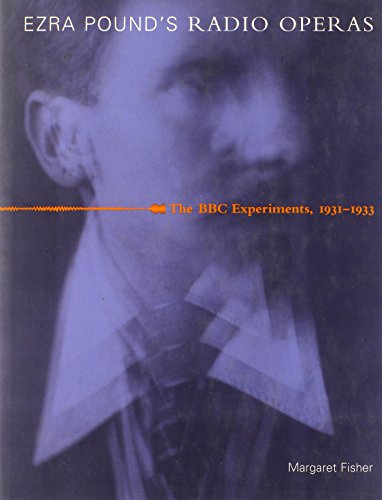 Ezra Pound's Radio Operas. The BBC Experiments, 1931-1933: Fisher, Margaret