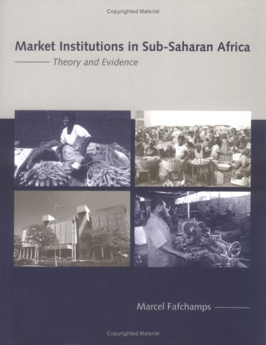 Market Institutions in Sub-Saharan Africa: Theory and Evidence (Comparative Institutional Analysis)...