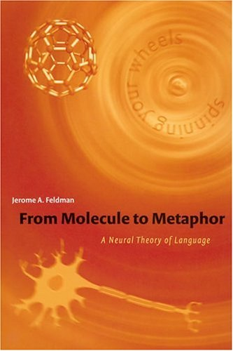 9780262062534: From Molecule to Metaphor: A Neural Theory of Language (A Bradford Book)