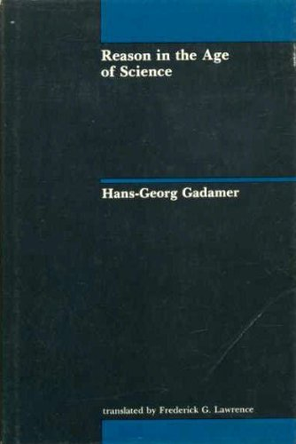 Reason in the Age of Science (Studies in Contemporary German Social Thought): Gadamer, Hans-George