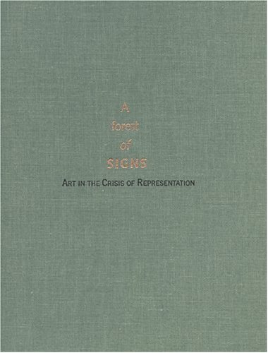 A Forest Of Signs: Art in the Crisis of Representation: Goldstein, Ann; Jacob, Mary Jane; Rorimer, ...