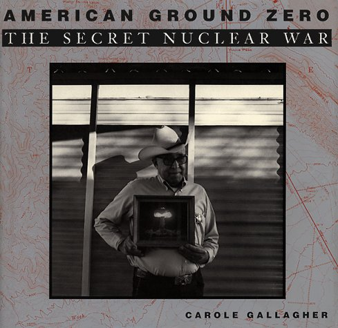 AMERICAN GROUND ZERO--The Seceret Nuclear War: GALLAGHER, Carole