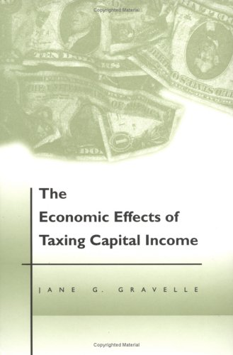 The Economic Effects of Taxing Capital Income: Gravelle, Jane G.