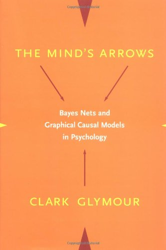 9780262072205: The Mind's Arrows: Bayes Nets and Graphical Causal Models in Psychology (Bradford Book)