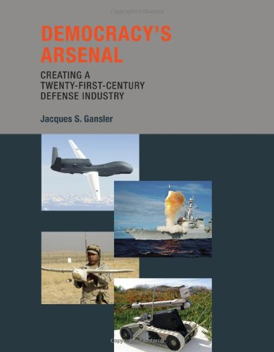 9780262072991: Democracy's Arsenal: Creating a Twenty-First-Century Defense Industry (The MIT Press)