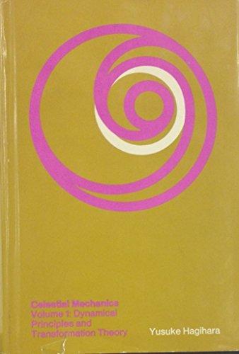 Celestial Mechanics, Volume 1: Dynamical Principles and Transformation Theory: Hagihara, Yusuke