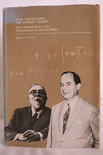 9780262081054: John Von Neumann and Norbert Wiener: From Mathematics to the Technologies of Life and Death
