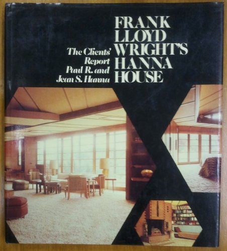 9780262081092: Frank Lloyd Wright's Hanna House: The Clients' Report (Architectural History Foundation/MIT Press series)