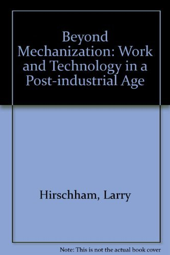 Beyond mechanization : work and technology in a postindustrial age.: Hirschhorn, Larry.