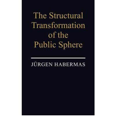The Structural Transformation of the Public Sphere: An Inquiry Into a Category of Bourgeois Society...