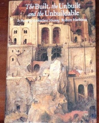 9780262082044: The Built, the Unbuilt, and the Unbuildable: In Pursuit of Architectural Meaning