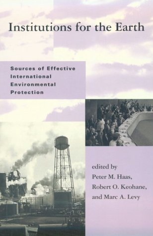 9780262082181: Institutions for the Earth: Sources of Effective International Environmental Protection (Global Environmental Accord: Strategies for Sustainability and Institutional Innovation)