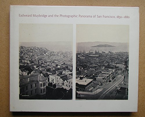 9780262082204: Eadweard Muybridge and the Photographic Panorama of San Francisco, 1850-80 (Canadian Centre for Architecture)